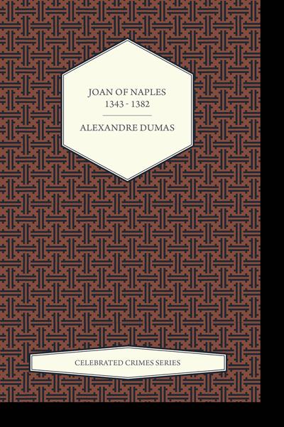 Joan of Naples 1343 – 1382 by Alexandre Dumas